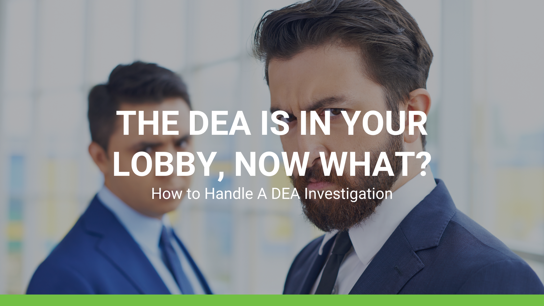 How to Handle A DEA Investigation: The DEA Is in Your Lobby, Now What?