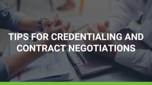 Tips for Credentialing and Contract Negotiations