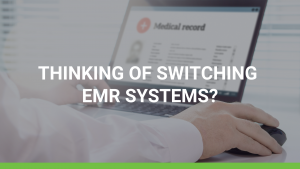 Thinking of Switching EMR System?